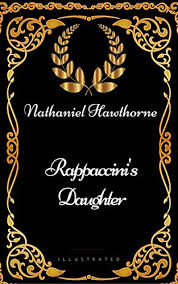 Rappaccini's Daugther by Nathaniel Hawthorne